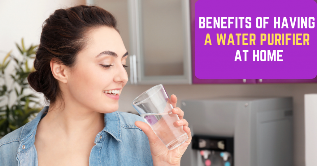 Benefits of Having a Water Purifier at Home