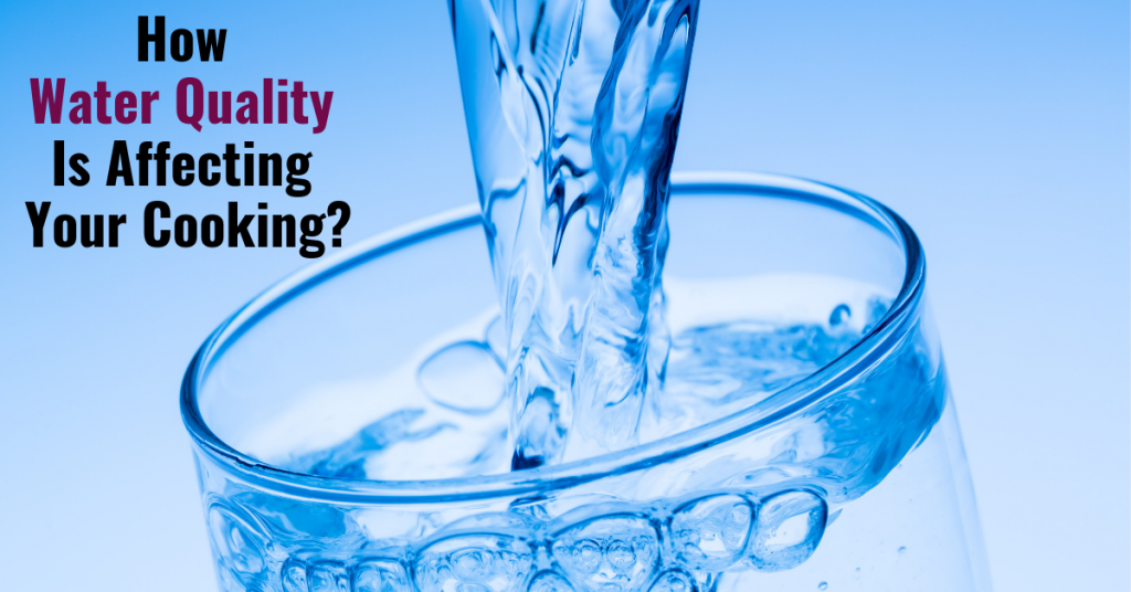 How Water Quality is Affecting Your Cooking