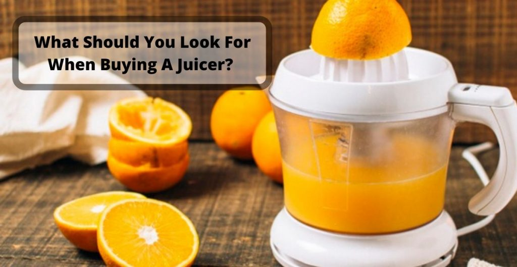 What Should You Look For When Buying A Juicer