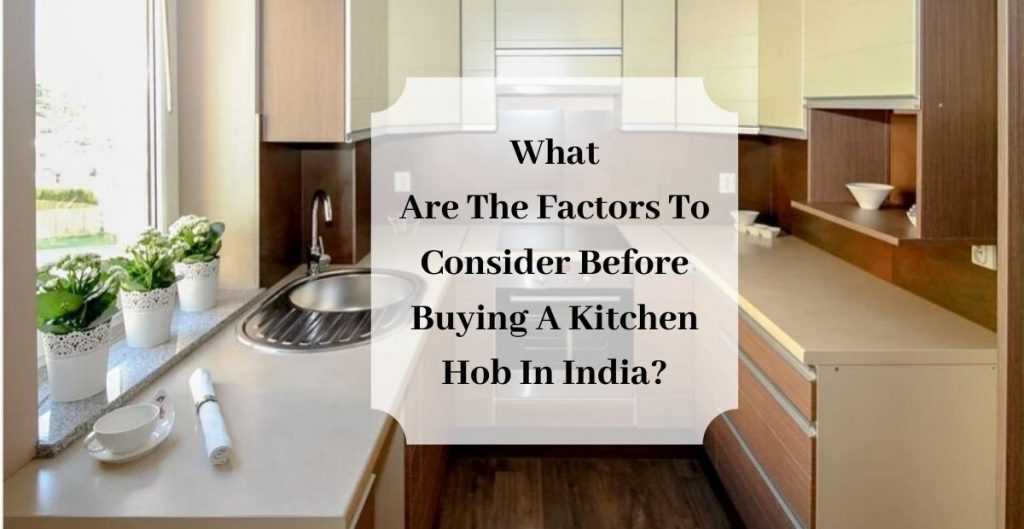 What are the factors to consider before buying a kitchen hob in India