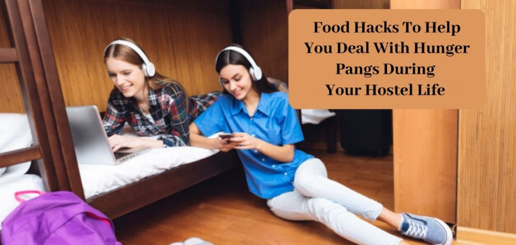 Food hacks to help you deal with hunger pangs during your hostel life