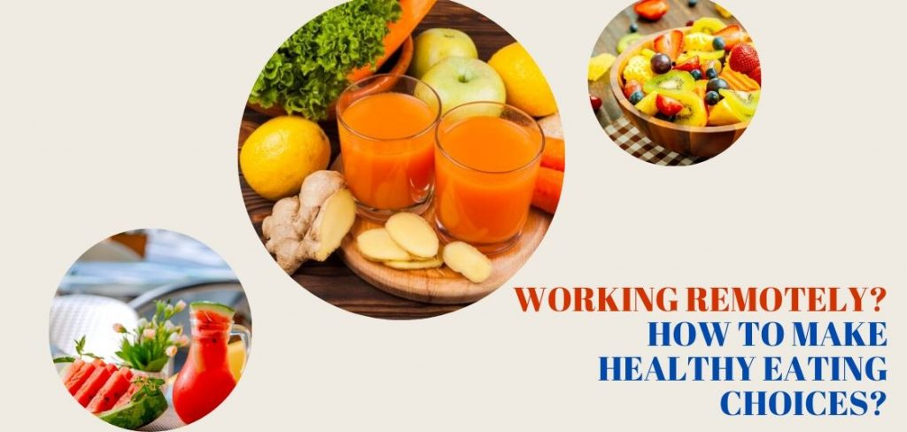 Working remotely? How to make healthy eating choices?