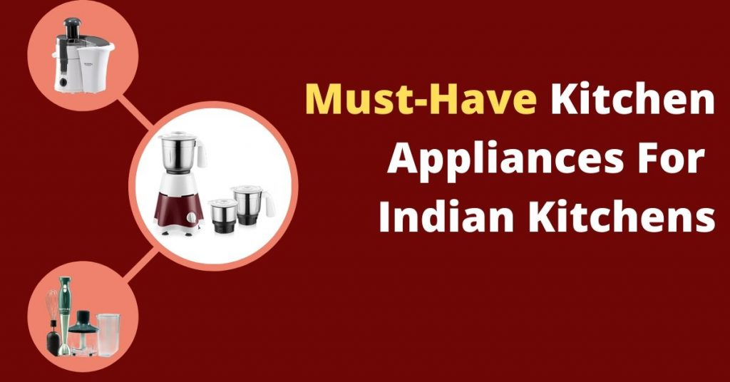 Must-have kitchen appliances for Indian kitchens