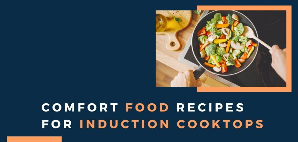 Comfort food recipes for induction cooktops